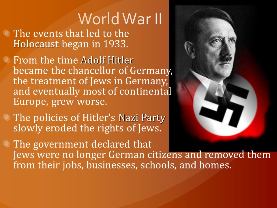 World War II The events that led to the Holocaust began in 1933.