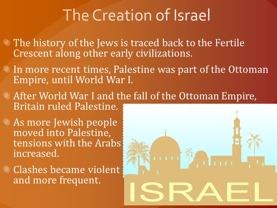 The Creation of Israel The history of the Jews is traced back to the Fertile Crescent along other early civilizations.