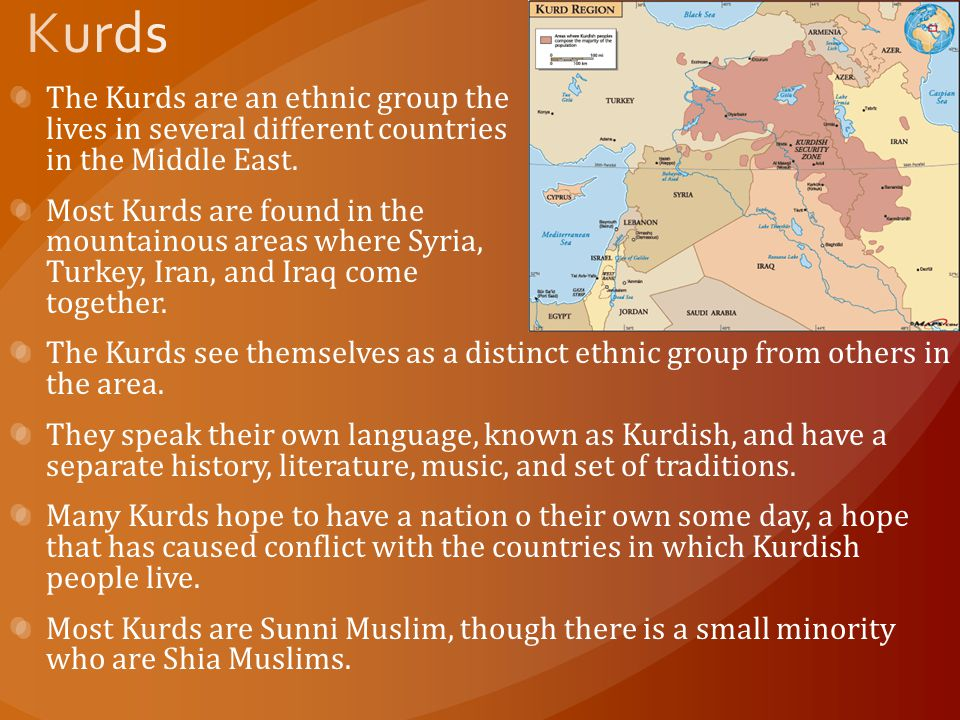 Kurds The Kurds are an ethnic group the lives in several different countries in the Middle East.