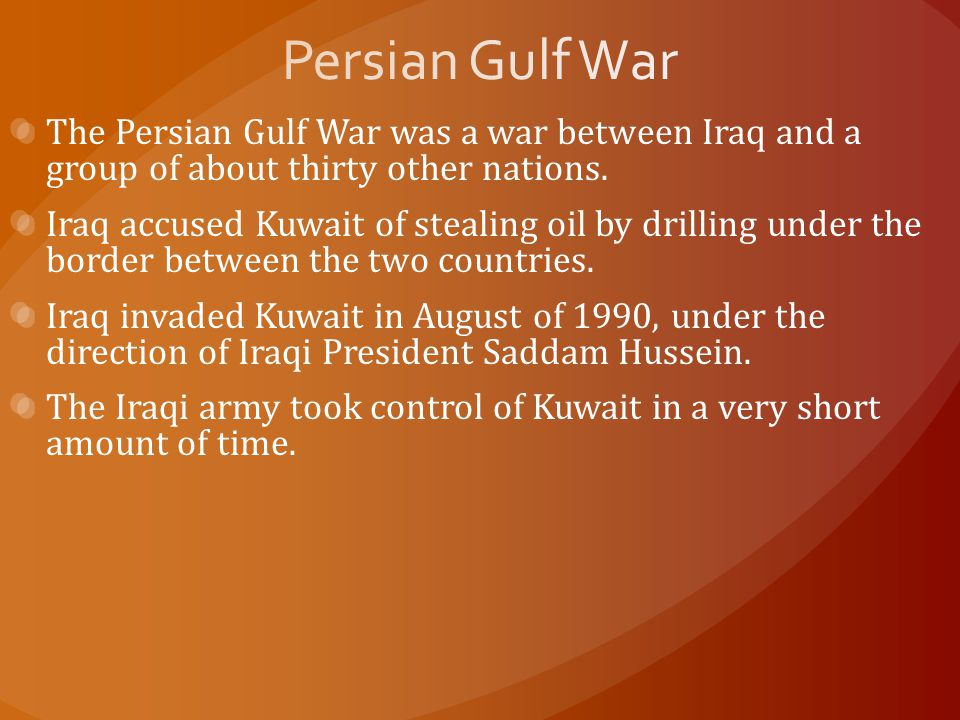 Persian Gulf War The Persian Gulf War was a war between Iraq and a group of about thirty other nations.