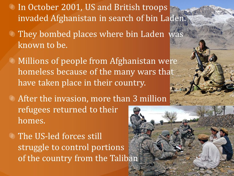 In October 2001, US and British troops invaded Afghanistan in search of bin Laden.