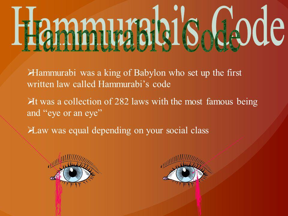Hammurabi s Code Hammurabi was a king of Babylon who set up the first written law called Hammurabi's code.