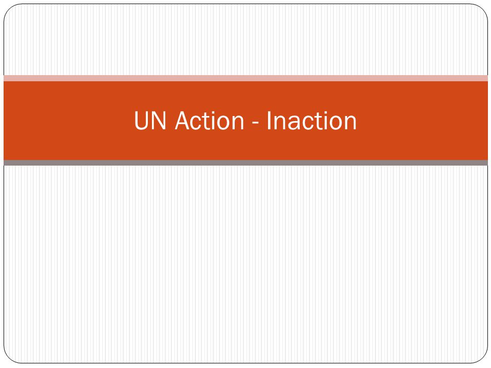 UN Action - Inaction
