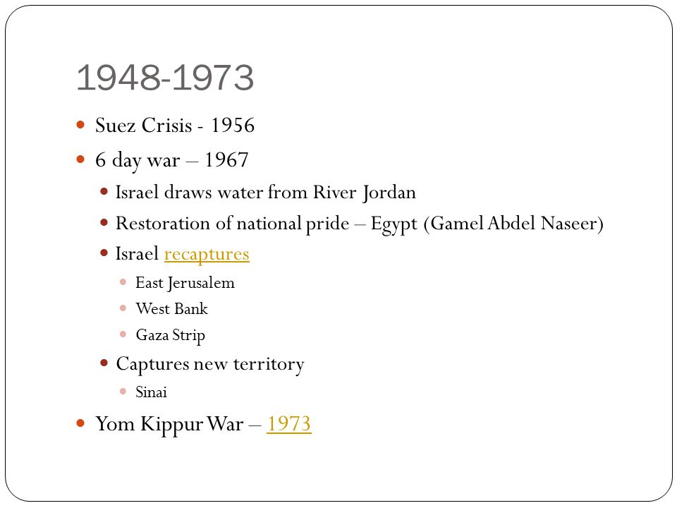 1948-1973 Suez Crisis - 1956 6 day war – 1967 Yom Kippur War – 1973