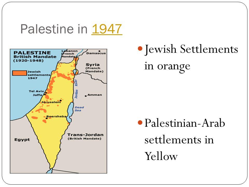 Palestine in 1947 Jewish Settlements in orange Palestinian-Arab settlements in Yellow