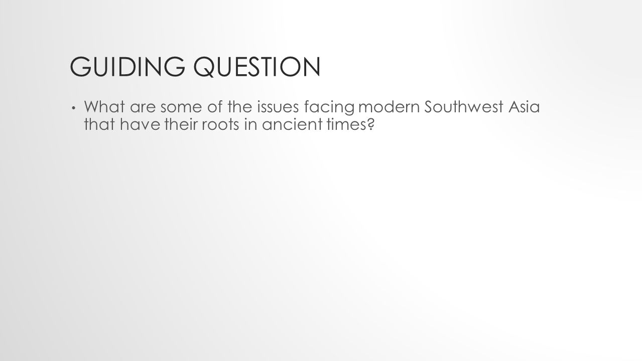 Guiding Question What are some of the issues facing modern Southwest Asia that have their roots in ancient times