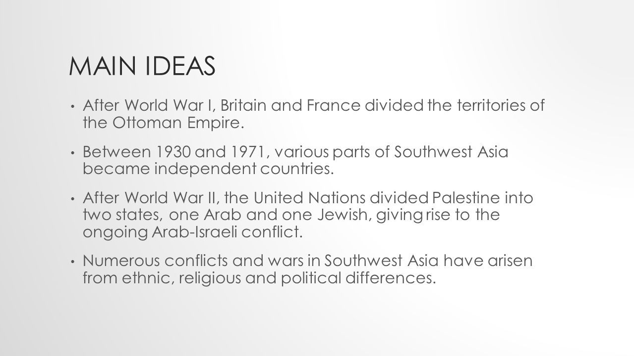 Main Ideas After World War I, Britain and France divided the territories of the Ottoman Empire.