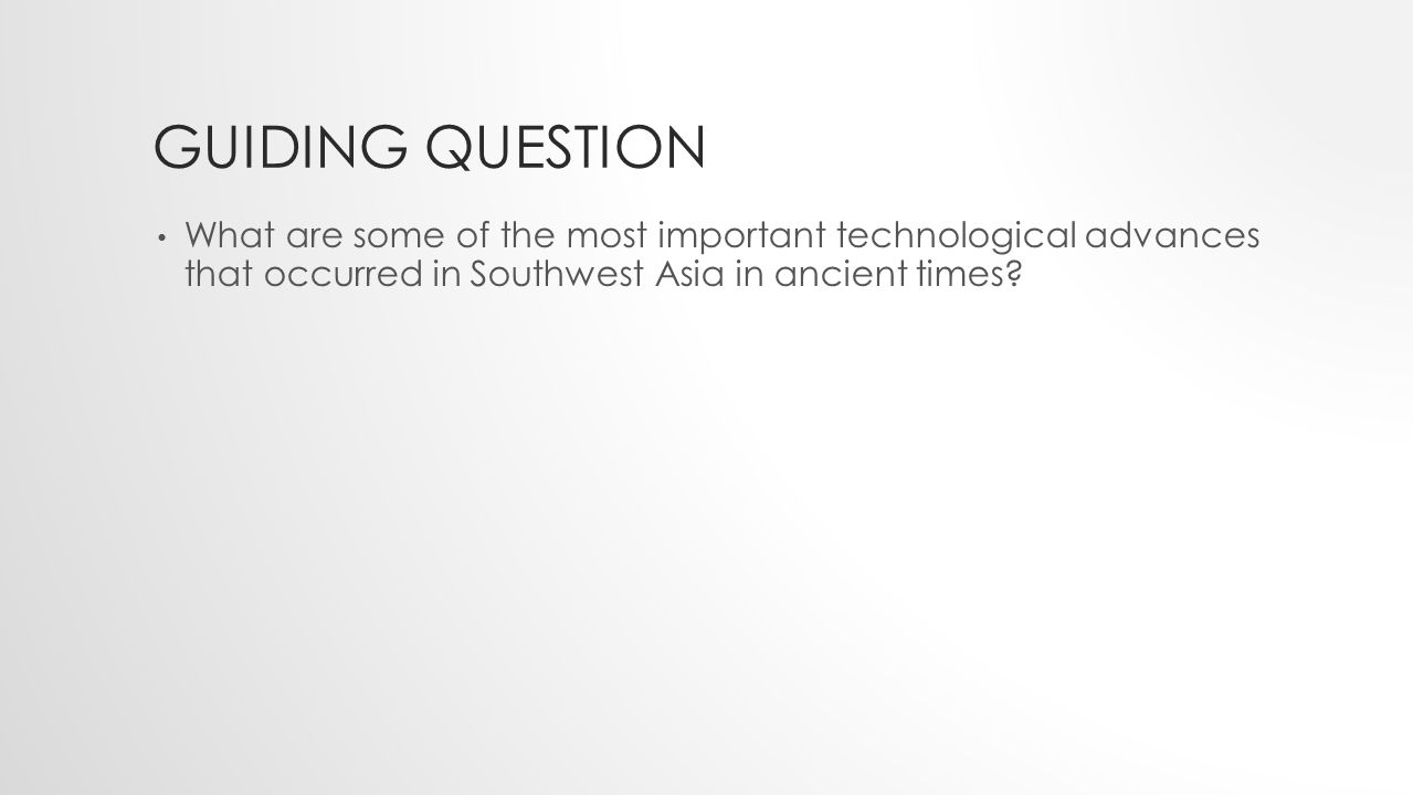 Guiding Question What are some of the most important technological advances that occurred in Southwest Asia in ancient times
