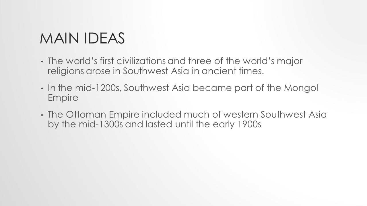 Main Ideas The world's first civilizations and three of the world's major religions arose in Southwest Asia in ancient times.