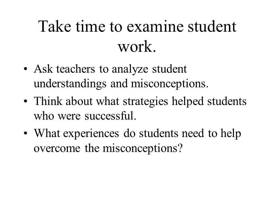Take time to examine student work.