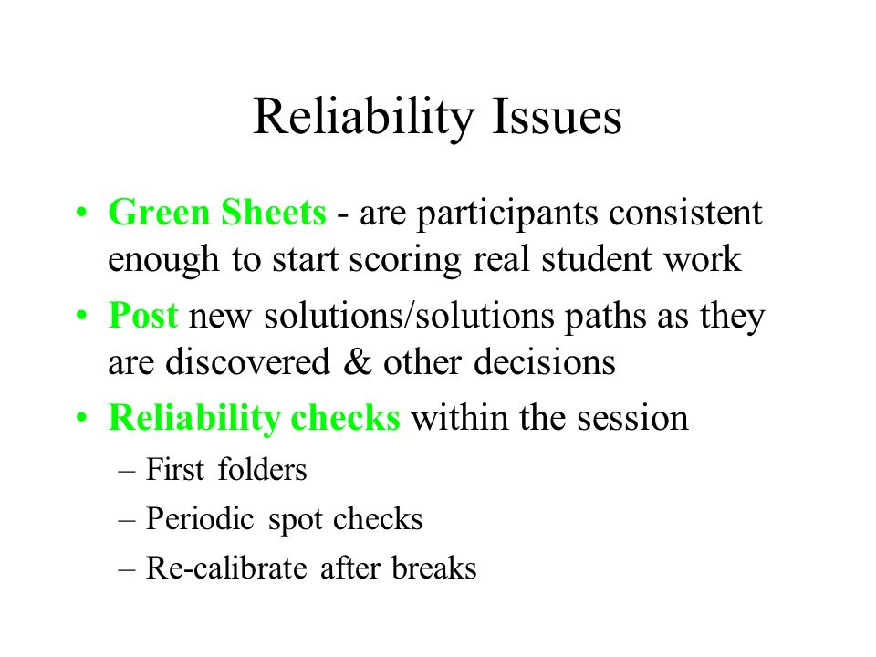 Reliability IssuesGreen Sheets - are participants consistent enough to start scoring real student work.