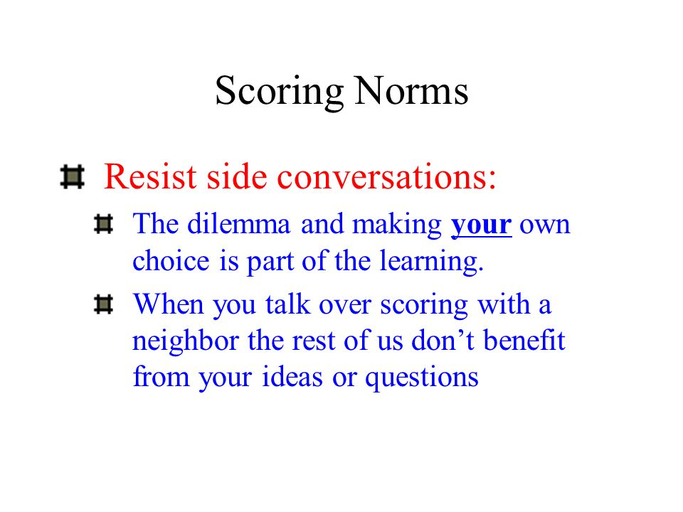 Scoring Norms Resist side conversations:
