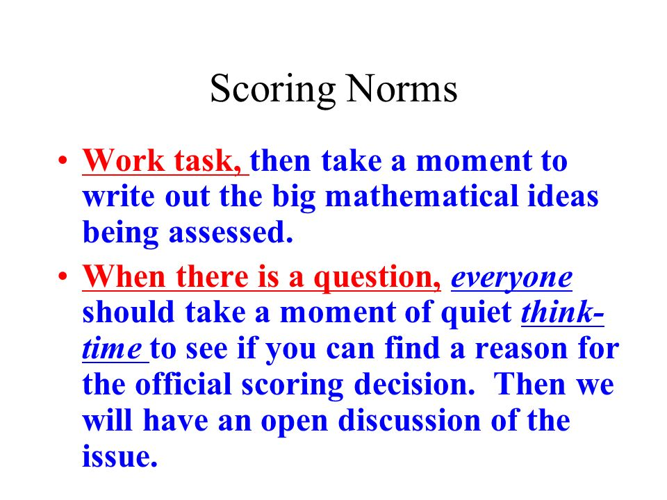 Scoring NormsWork task, then take a moment to write out the big mathematical ideas being assessed.