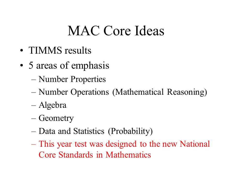 MAC Core Ideas TIMMS results 5 areas of emphasis Number Properties