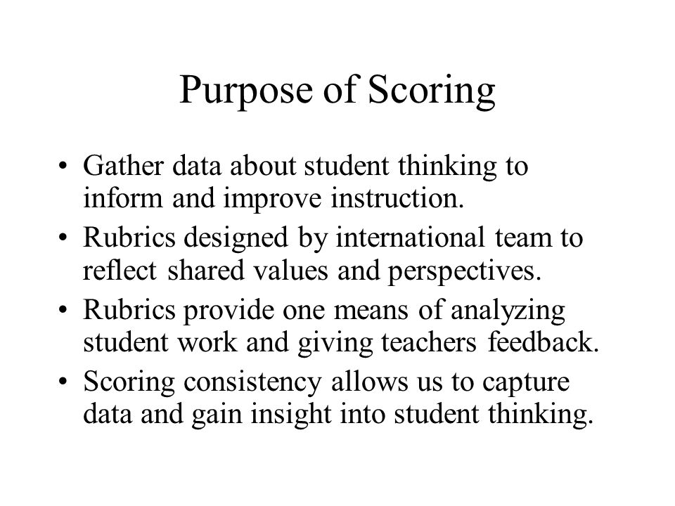 Purpose of ScoringGather data about student thinking to inform and improve instruction.