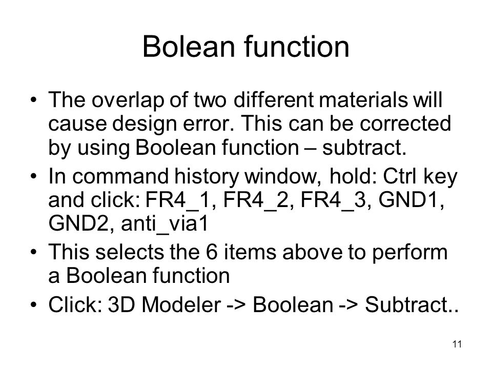 Bolean function The overlap of two different materials will cause design error. This can be corrected by using Boolean function – subtract.