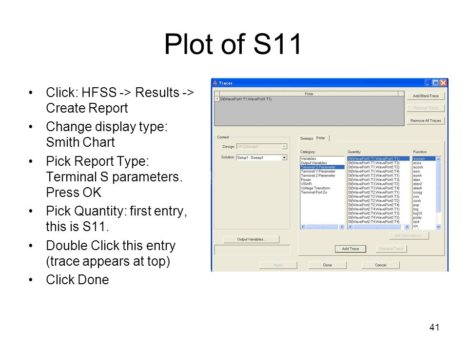Plot of S11 Click: HFSS -> Results -> Create Report