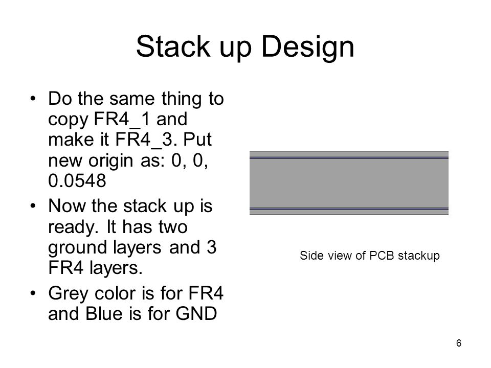 Stack up Design Do the same thing to copy FR4_1 and make it FR4_3. Put new origin as: 0, 0, 0.0548.