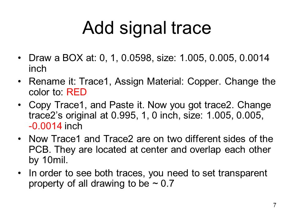 Add signal trace Draw a BOX at: 0, 1, 0.0598, size: 1.005, 0.005, 0.0014 inch. Rename it: Trace1, Assign Material: Copper. Change the color to: RED.