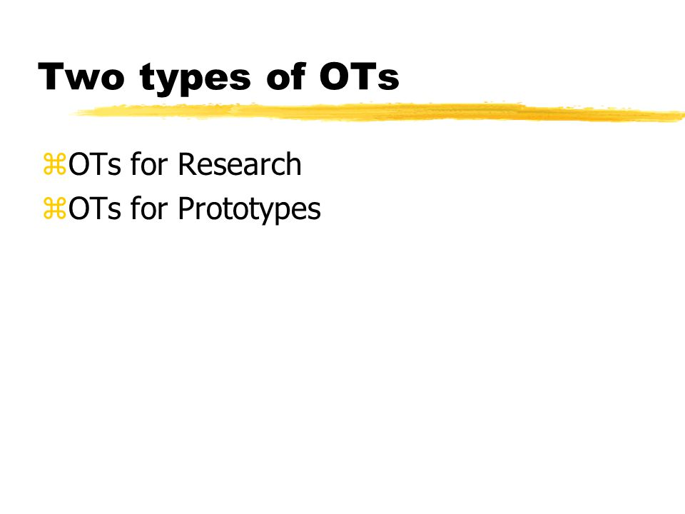 Two types of OTs OTs for Research OTs for Prototypes