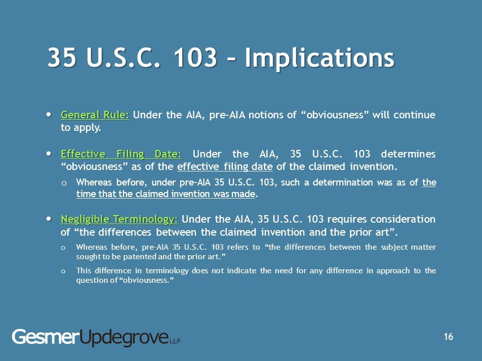 35 U.S.C. 103 – Implications General Rule: Under the AIA, pre-AIA notions of obviousness will continue to apply.