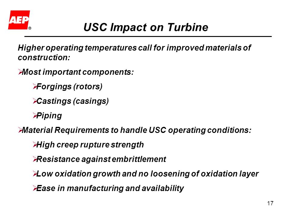USC Impact on Turbine Higher operating temperatures call for improved materials of construction: Most important components: