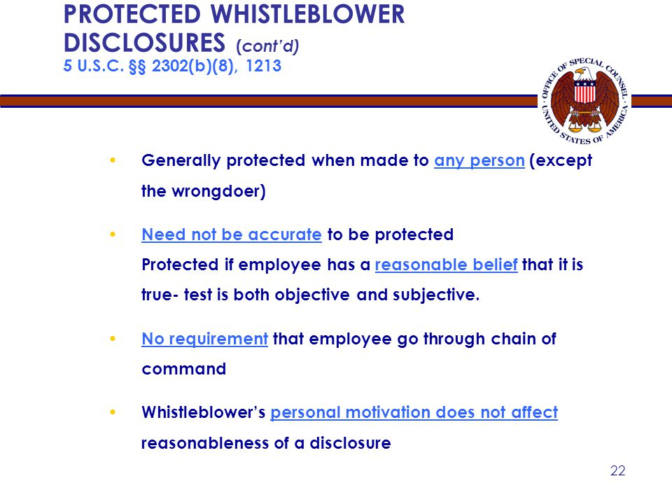 Apr-17 PROTECTED WHISTLEBLOWER DISCLOSURES (cont'd) 5 U.S.C. §§ 2302(b)(8), 1213. Generally protected when made to any person (except the wrongdoer)