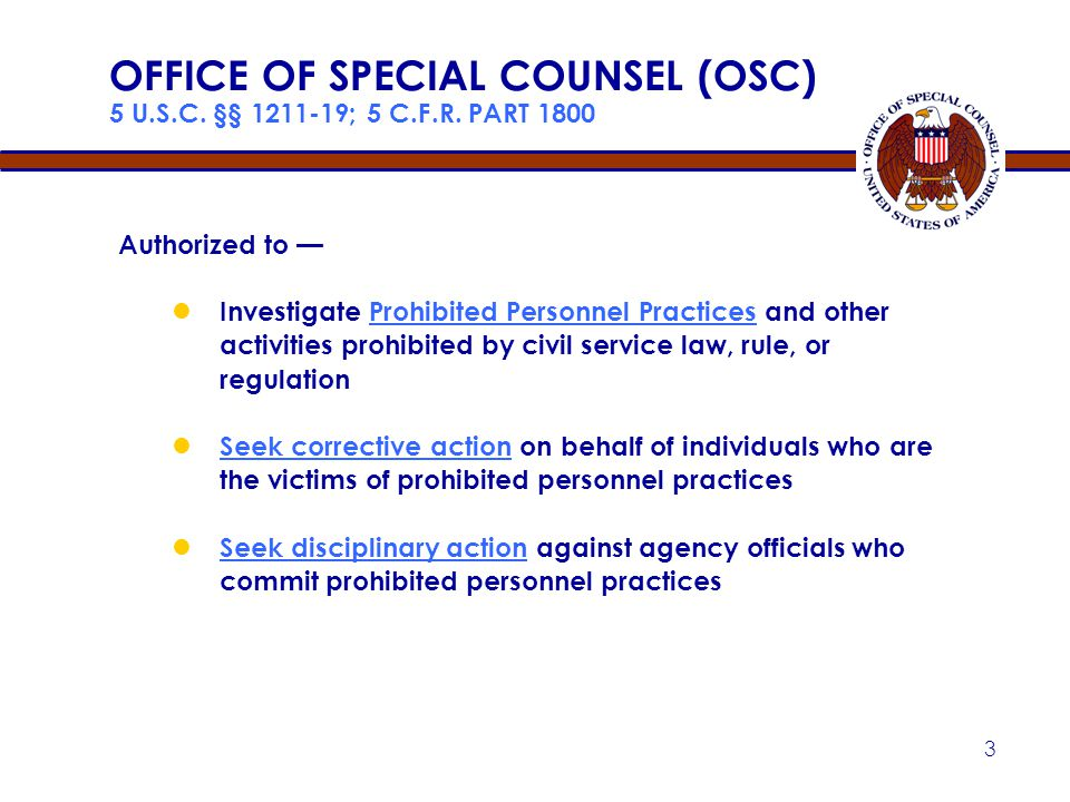 Apr-17 OFFICE OF SPECIAL COUNSEL (OSC) 5 U.S.C. §§ 1211-19; 5 C.F.R. PART 1800. Authorized to —