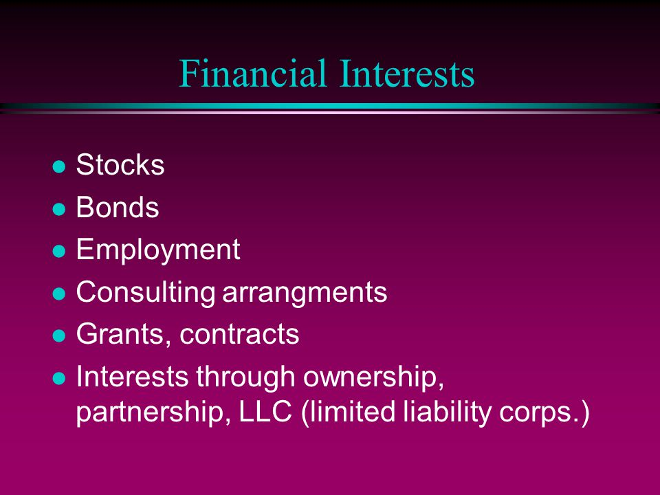 Financial Interests Stocks Bonds Employment Consulting arrangments