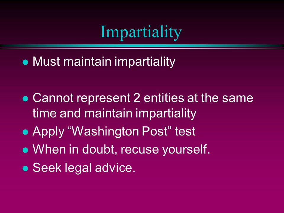 Impartiality Must maintain impartiality