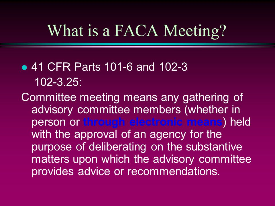 What is a FACA Meeting 41 CFR Parts 101-6 and 102-3 102-3.25: