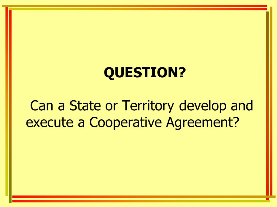 QUESTION Can a State or Territory develop and execute a Cooperative Agreement