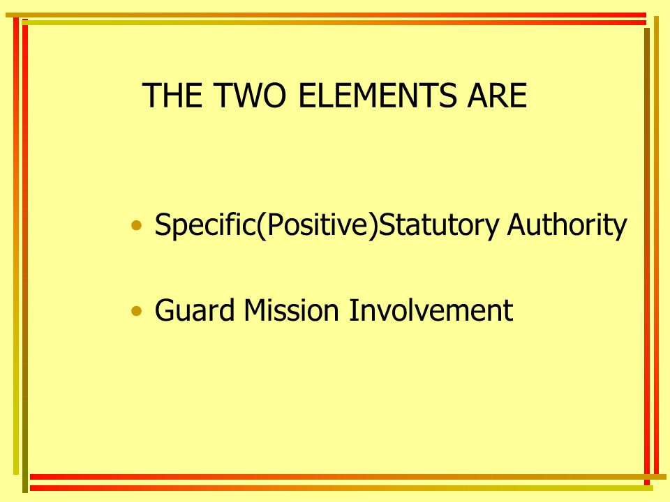 THE TWO ELEMENTS ARE Specific(Positive)Statutory Authority