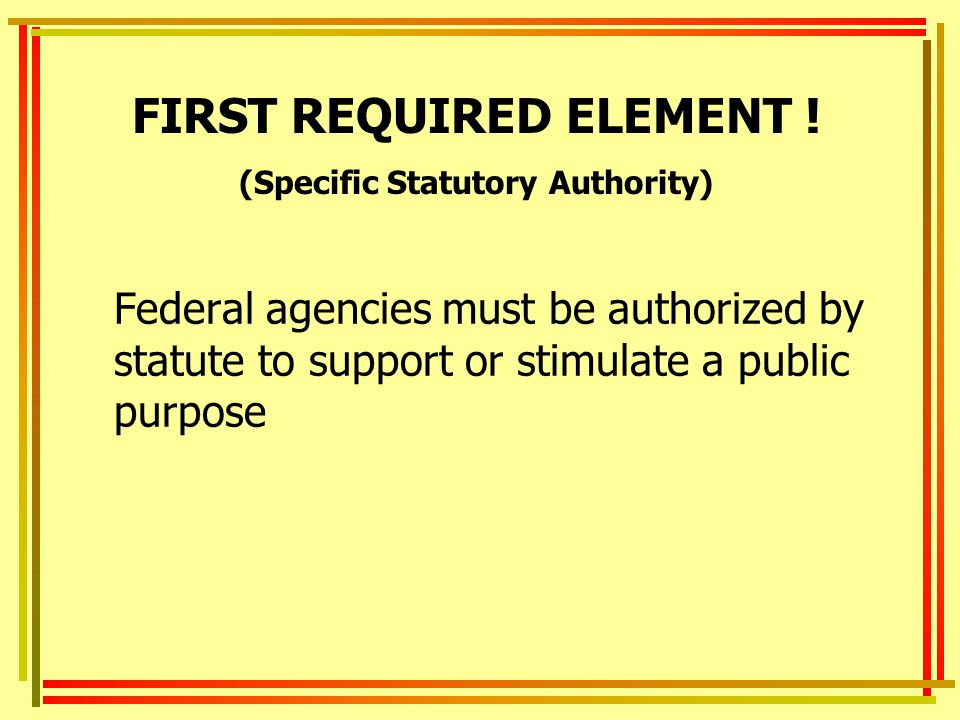 FIRST REQUIRED ELEMENT ! (Specific Statutory Authority)