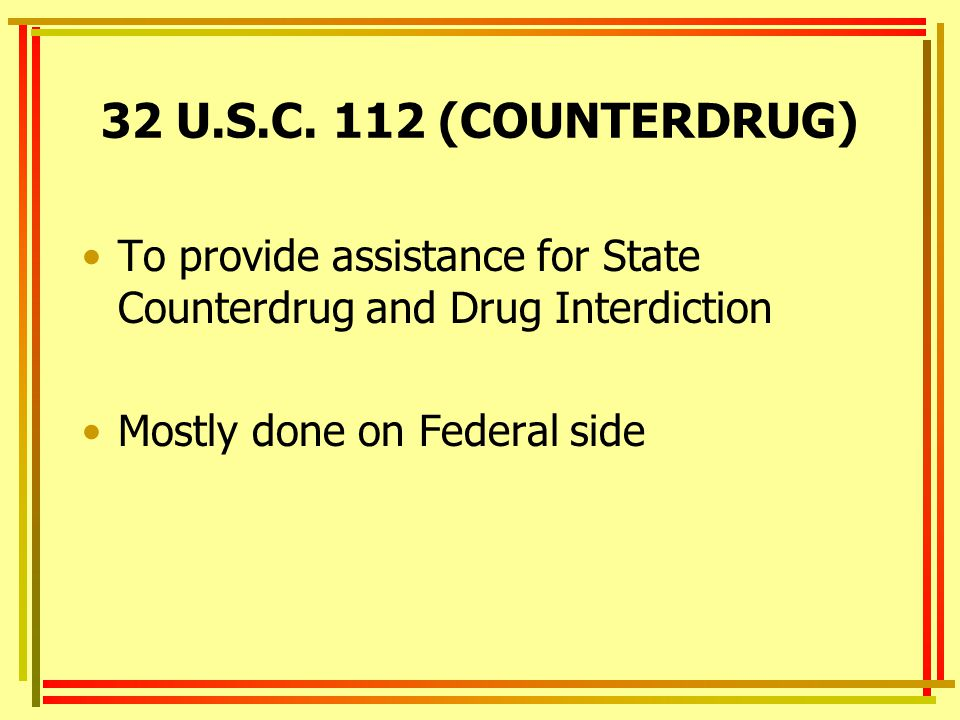 32 U.S.C. 112 (COUNTERDRUG) To provide assistance for State Counterdrug and Drug Interdiction.