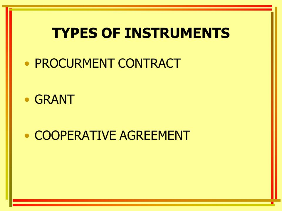TYPES OF INSTRUMENTS PROCURMENT CONTRACT GRANT COOPERATIVE AGREEMENT