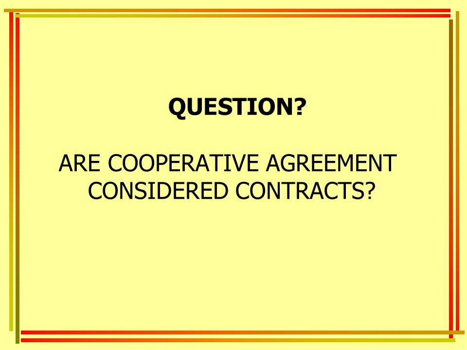 QUESTION ARE COOPERATIVE AGREEMENT CONSIDERED CONTRACTS