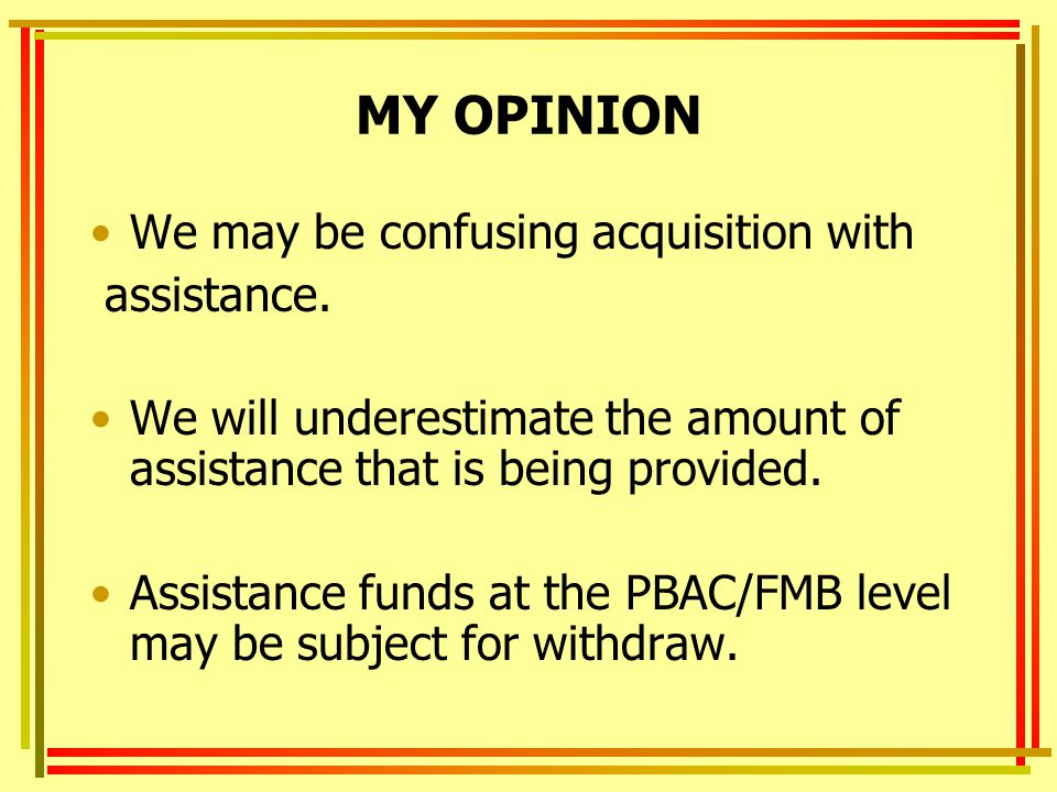 MY OPINION We may be confusing acquisition with assistance.