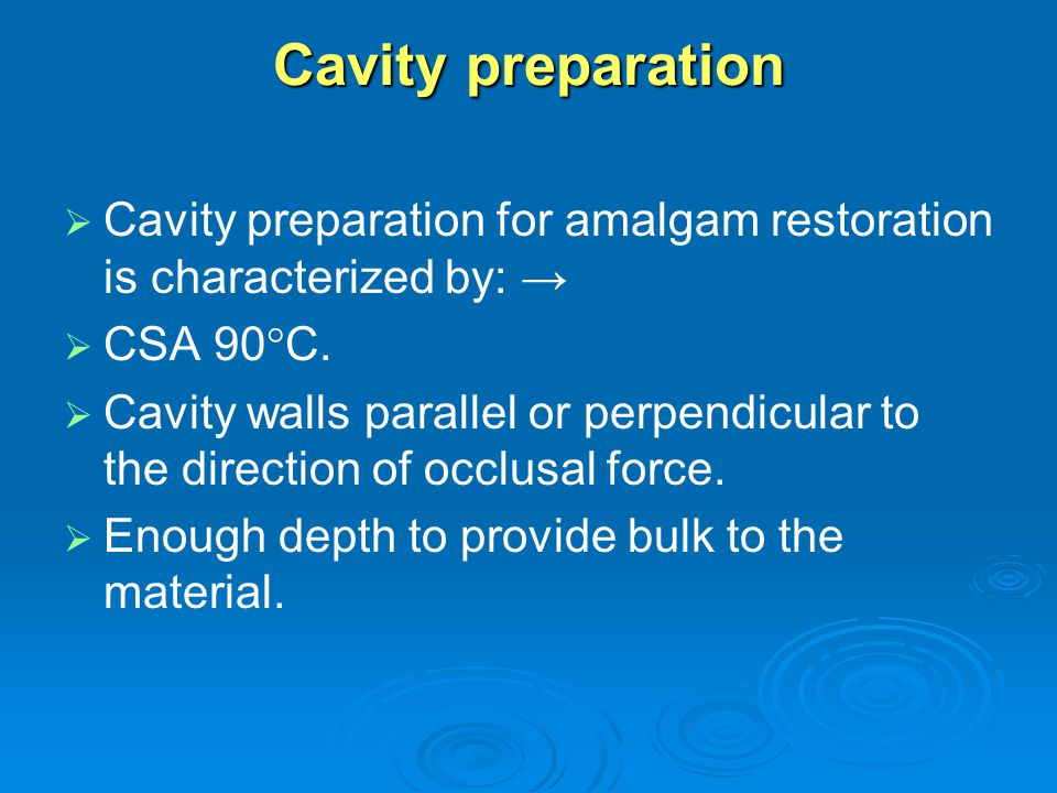 Cavity preparation Cavity preparation for amalgam restoration is characterized by: → CSA 90C.