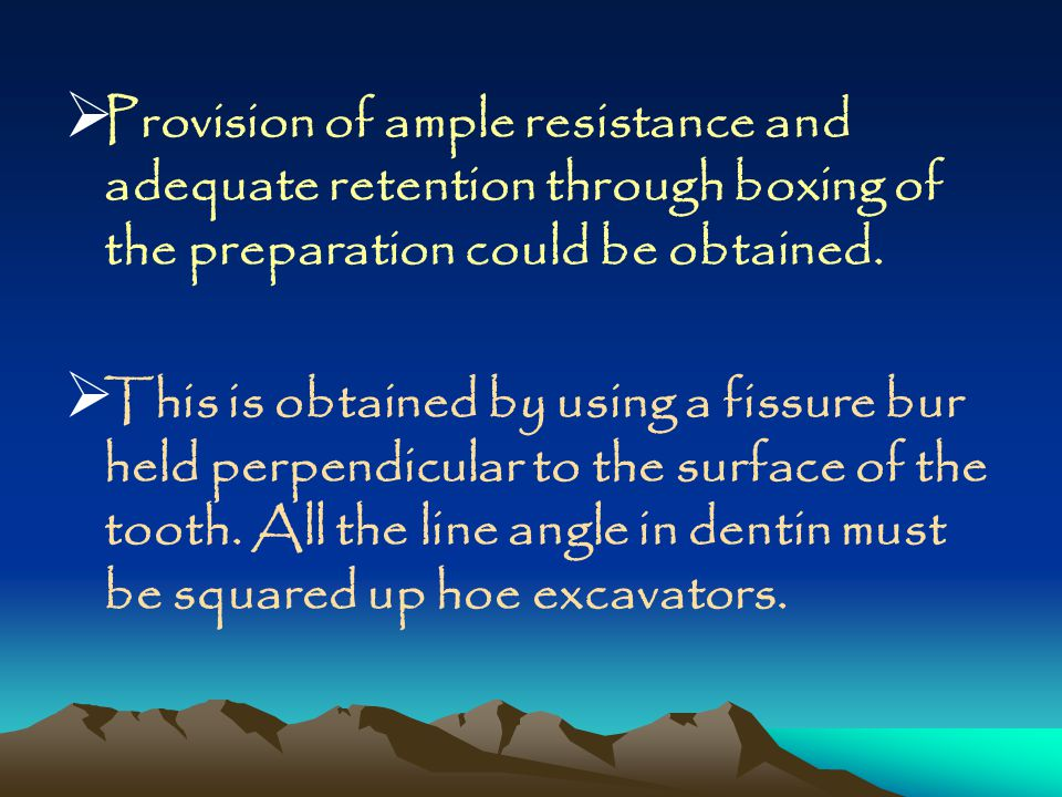 Provision of ample resistance and adequate retention through boxing of the preparation could be obtained.