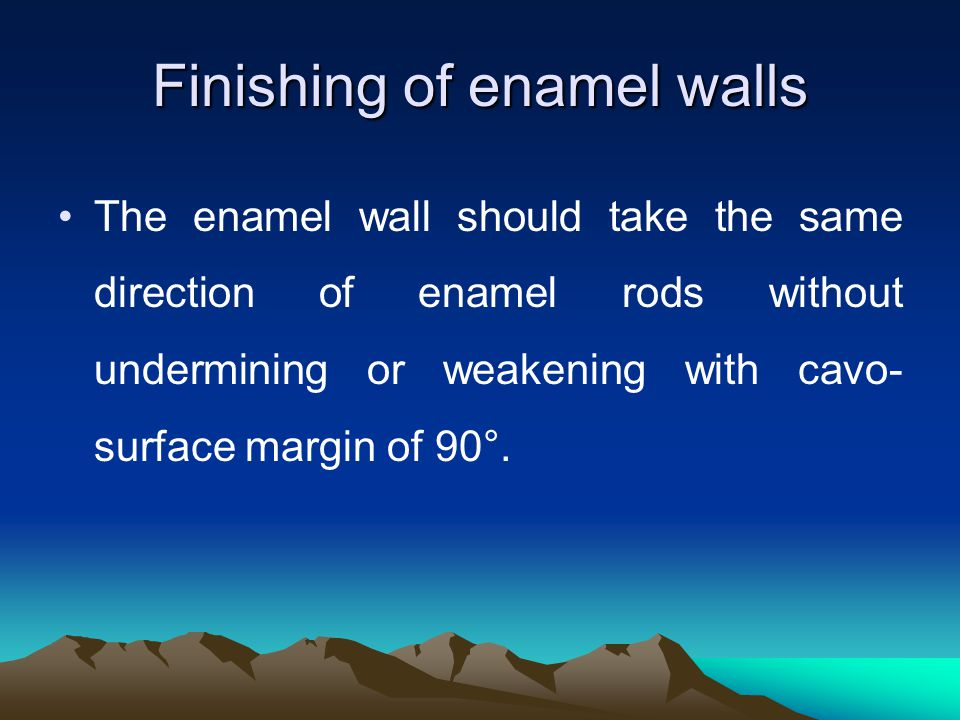 Finishing of enamel walls