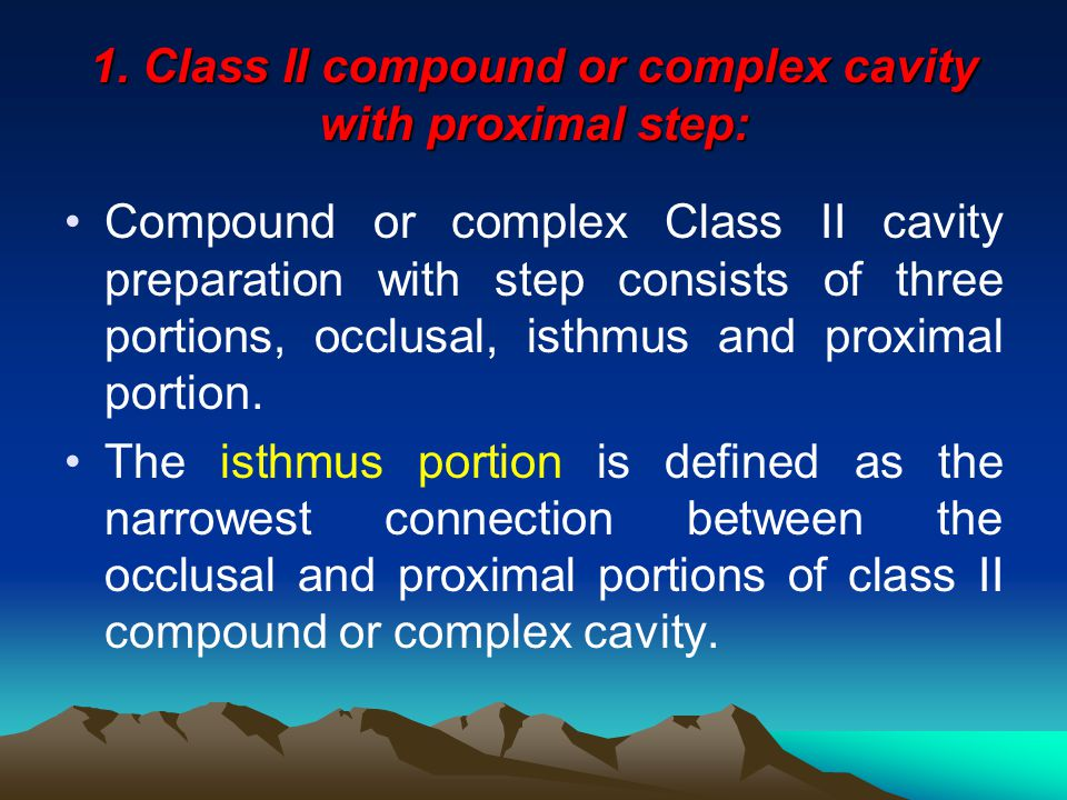 1. Class II compound or complex cavity with proximal step: