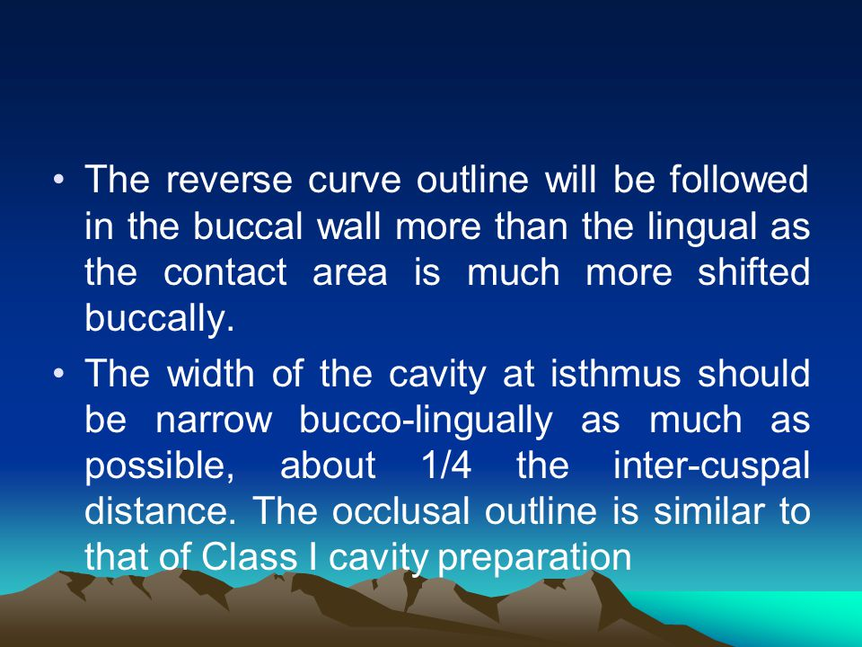 The reverse curve outline will be followed in the buccal wall more than the lingual as the contact area is much more shifted buccally.