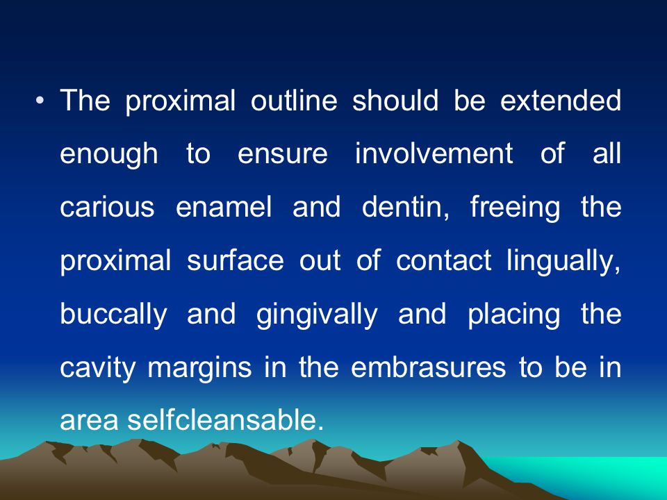 The proximal outline should be extended enough to ensure involvement of all carious enamel and dentin, freeing the proximal surface out of contact lingually, buccally and gingivally and placing the cavity margins in the embrasures to be in area selfcleansable.