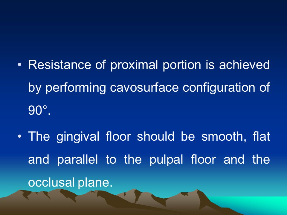Resistance of proximal portion is achieved by performing cavosurface configuration of 90°.