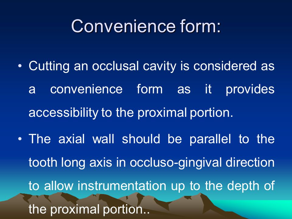 Convenience form: Cutting an occlusal cavity is considered as a convenience form as it provides accessibility to the proximal portion.