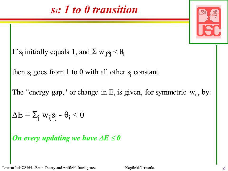 si: 1 to 0 transition DE = j wijsj - qi < 0