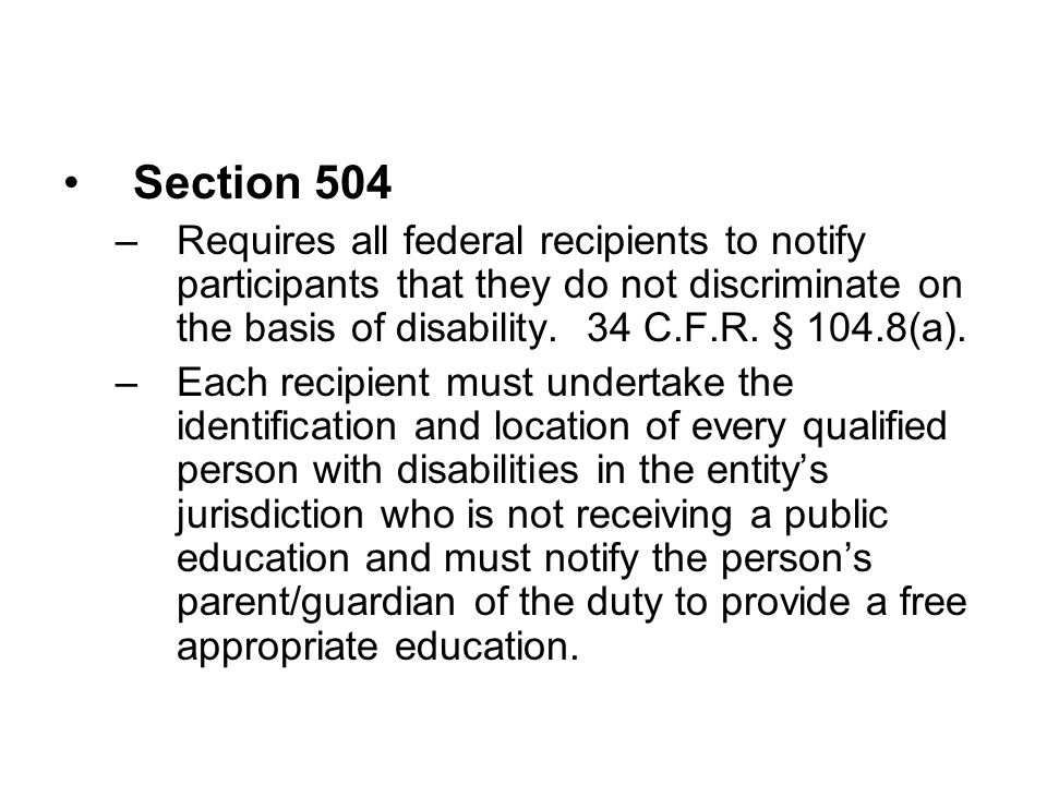 Section 504 Requires all federal recipients to notify participants that they do not discriminate on the basis of disability. 34 C.F.R. § 104.8(a).