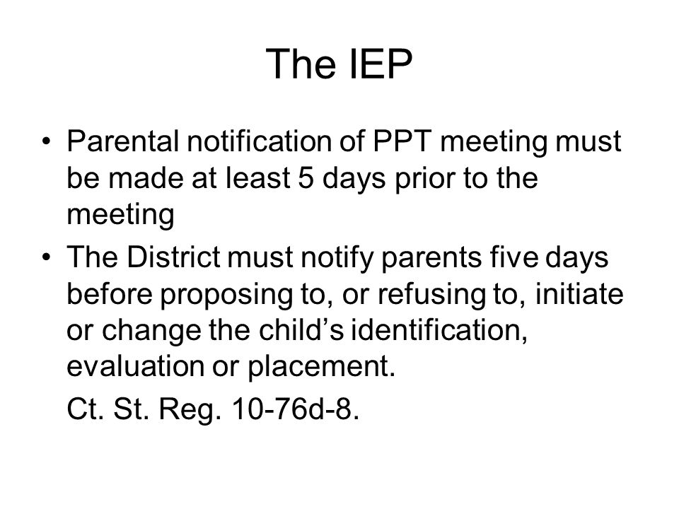 The IEP Parental notification of PPT meeting must be made at least 5 days prior to the meeting.