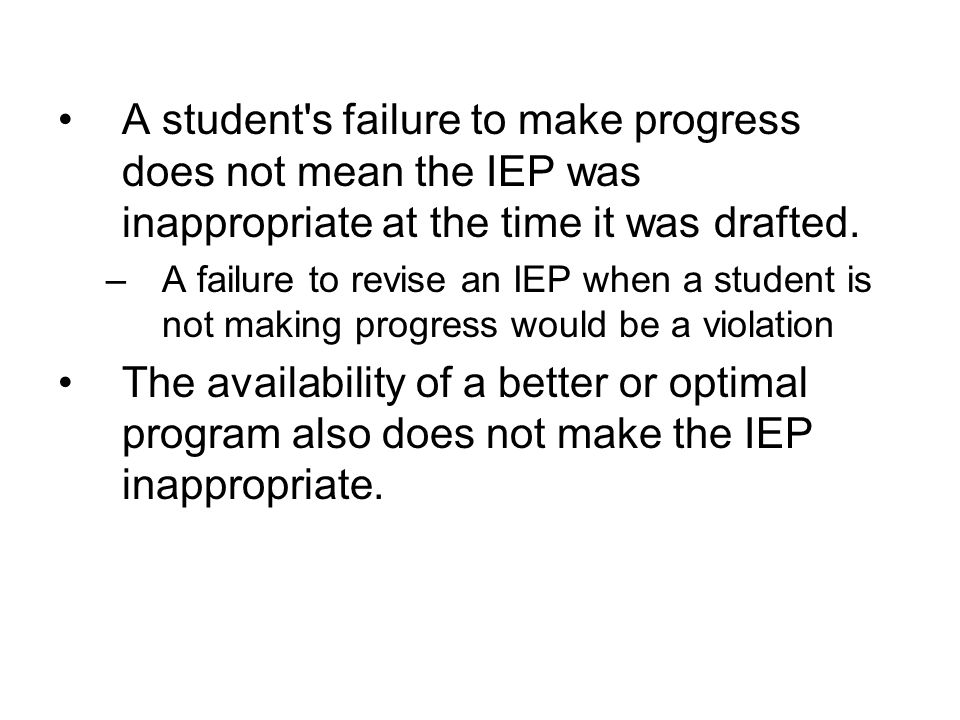 A student s failure to make progress does not mean the IEP was inappropriate at the time it was drafted.
